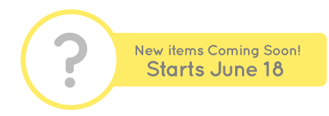 New items coming soon! Starts June 18th