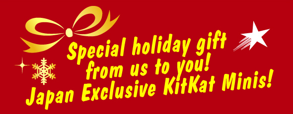Special holiday gift from us to you! Japan Exclusive KitKats!
